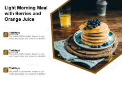 Light Morning Meal With Berries And Orange Juice Ppt PowerPoint Presentation Influencers PDF