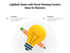 Lightbulb Vector With Pencil Showing Creative Ideas For Business Ppt PowerPoint Presentation Show Aids PDF