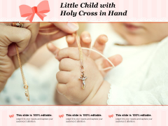 Little Child With Holy Cross In Hand Ppt PowerPoint Presentation Infographics Guidelines