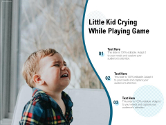 Little Kid Crying While Playing Game Ppt PowerPoint Presentation Designs Download PDF