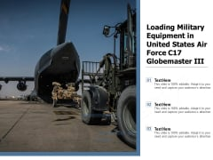 Loading Military Equipment In United States Air Force C17 Globemaster III Ppt PowerPoint Presentation File Outline PDF