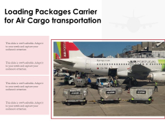 Loading Packages Carrier For Air Cargo Transportation Ppt PowerPoint Presentation File Icon PDF