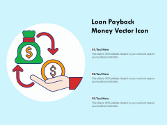 Loan Payback Money Vector Icon Ppt PowerPoint Presentation Infographics Slide PDF