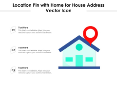 Location Pin With Home For House Address Vector Icon Ppt PowerPoint Presentation Gallery Visuals PDF