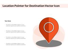 Location Pointer For Destination Vector Icon Ppt PowerPoint Presentation Portfolio Outline PDF