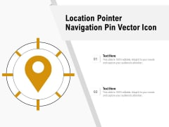 Location Pointer Navigation Pin Vector Icon Ppt PowerPoint Presentation Summary Guide PDF