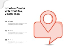 Location Pointer With Chat Box Vector Icon Ppt PowerPoint Presentation Slides Graphics Tutorials PDF