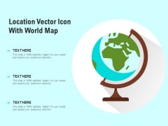Location Vector Icon With World Map Ppt PowerPoint Presentation Ideas Design Inspiration PDF