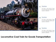 Locomotive Coal Train For Goods Transportation Ppt PowerPoint Presentation Infographic Template Portrait PDF
