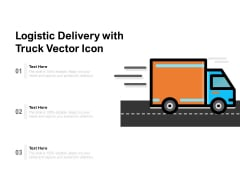 Logistic Delivery With Truck Vector Icon Ppt PowerPoint Presentation Infographic Template Examples PDF