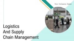 Logistics And Supply Chain Management Ppt PowerPoint Presentation Complete Deck With Slides
