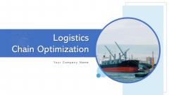 Logistics Chain Optimization Capacity Mitigate Ppt PowerPoint Presentation Complete Deck With Slides