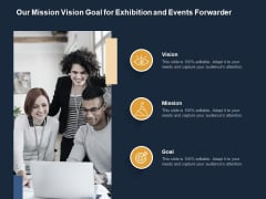 Logistics Events Our Mission Vision Goal For Exhibition And Events Forwarder Ppt Pictures Objects PDF