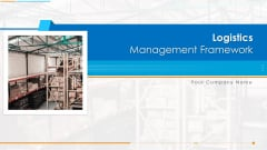 Logistics Management Framework Ppt PowerPoint Presentation Complete Deck With Slides