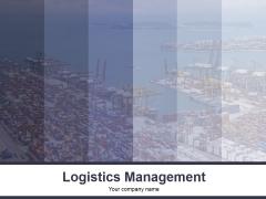Logistics Management Ppt PowerPoint Presentation Complete Deck With Slides