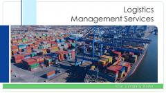 Logistics Management Services Ppt PowerPoint Presentation Complete Deck With Slides