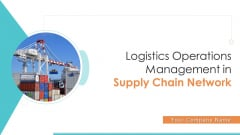 Logistics Operations Management In Supply Chain Network Ppt PowerPoint Presentation Complete Deck With Slides