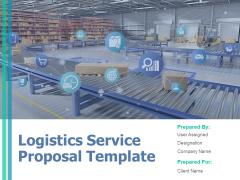 Logistics Service Proposal Template Ppt PowerPoint Presentation Complete Deck With Slides