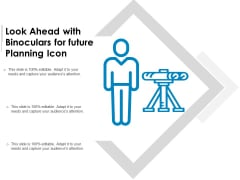Look Ahead With Binoculars For Future Planning Icon Ppt PowerPoint Presentation File Example Introduction PDF