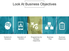 Look At Business Objectives Ppt PowerPoint Presentation Summary