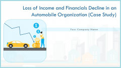 Loss Of Income And Financials Decline In An Automobile Organization Case Study Ppt PowerPoint Presentation Complete Deck With Slides