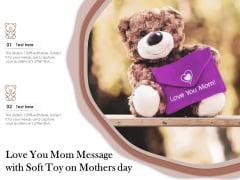 Love You Mom Message With Soft Toy On Mothers Day Ppt PowerPoint Presentation Model Example PDF