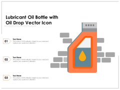 Lubricant Oil Bottle With Oil Drop Vector Icon Ppt PowerPoint Presentation Gallery Portfolio PDF