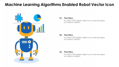 Machine Learning Algorithms Enabled Robot Vector Icon Ppt Styles Slides PDF