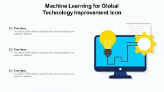 Machine Learning For Global Technology Improvement Icon Ppt PowerPoint Presentation Gallery Skills PDF