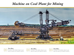 Machine On Coal Plant For Mining Ppt PowerPoint Presentation Icon Themes PDF