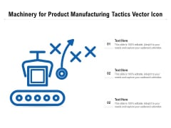 Machinery For Product Manufacturing Tactics Vector Icon Ppt PowerPoint Presentation Icon Gallery PDF