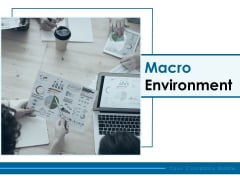 Macro Environment Ppt PowerPoint Presentation Complete Deck With Slides