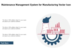 Maintenance Management System For Manufacturing Vector Icon Ppt PowerPoint Presentation Outline Example PDF