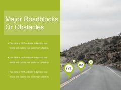 Major Roadblocks Or Obstacles Template 2 Ppt PowerPoint Presentation Portfolio Format Ideas