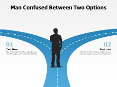 Man Confused Between Two Options Ppt PowerPoint Presentation Outline Designs