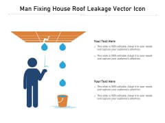 Man Fixing House Roof Leakage Vector Icon Ppt PowerPoint Presentation File Clipart PDF