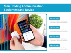 Man Holding Communication Equipment And Device Ppt PowerPoint Presentation Icon Pictures PDF