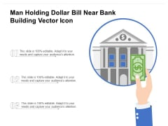 Man Holding Dollar Bill Near Bank Building Vector Icon Ppt PowerPoint Presentation File Clipart PDF