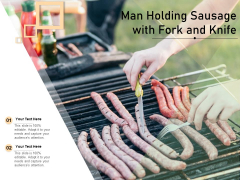 Man Holding Sausage With Fork And Knife Ppt Powerpoint Presentation Portfolio Images Pdf