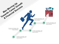 Man Moving Up Towards Career Growth And Financial Success Ppt PowerPoint Presentation Model Show