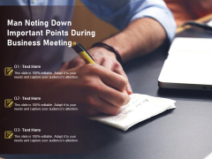 Man Noting Down Important Points During Business Meeting Ppt PowerPoint Presentation Infographics Show PDF