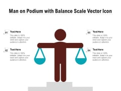 Man On Podium With Balance Scale Vector Icon Ppt PowerPoint Presentation Professional Tips PDF