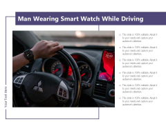Man Wearing Smart Watch While Driving Ppt PowerPoint Presentation Infographic Template Clipart Images PDF