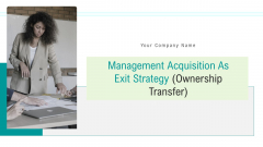 Management Acquisition As Exit Strategy Ownership Transfer Ppt PowerPoint Presentation Complete Deck With Slides