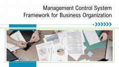 Management Control System Framework For Business Organization Ppt PowerPoint Presentation Complete Deck With Slides
