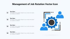 Management Of Job Rotation Vector Icon Ppt PowerPoint Presentation Show Influencers PDF