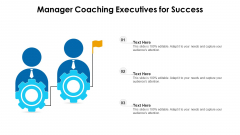 Manager Coaching Executives For Success Ppt PowerPoint Presentation File Templates PDF