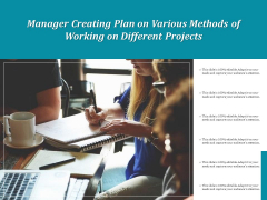 Manager Creating Plan On Various Methods Of Working On Different Projects Ppt PowerPoint Presentation Portfolio Slide PDF