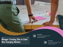 Manager Creating Plan To Enter New Emerging Markets Ppt PowerPoint Presentation File Graphics PDF