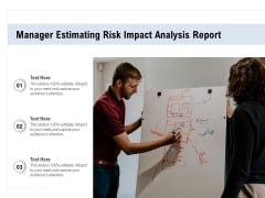 Manager Estimating Risk Impact Analysis Report Ppt PowerPoint Presentation Gallery Graphics Example PDF